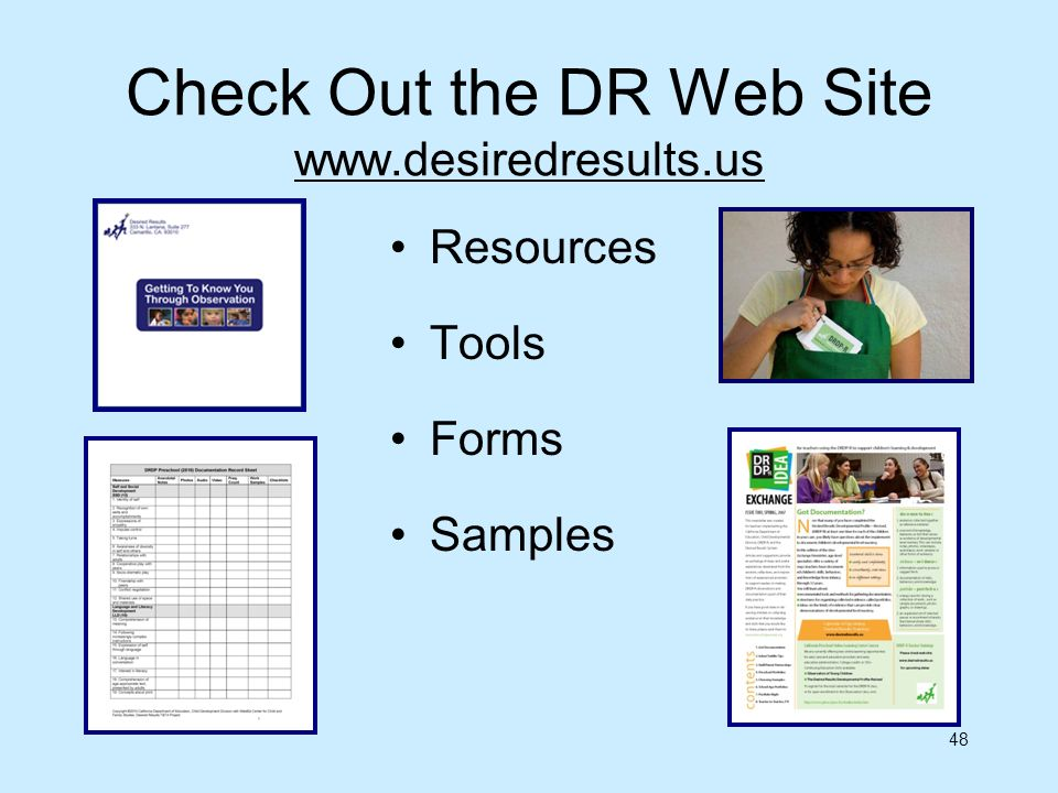 48 Check Out the DR Web Site www.desiredresults.us www.desiredresults.us Resources Tools Forms Samples