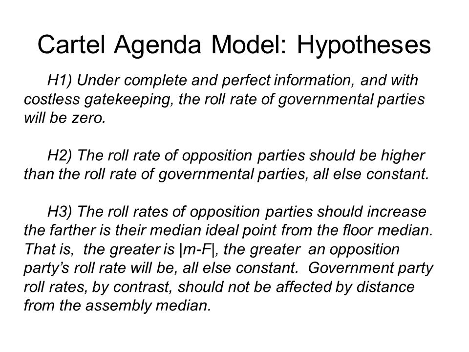 Cartel Agenda Model: Hypotheses H1) Under complete and perfect information, and with costless gatekeeping, the roll rate of governmental parties will be zero.