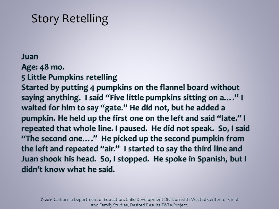 Story Retelling © 2011 California Department of Education, Child Development Division with WestEd Center for Child and Family Studies, Desired Results
