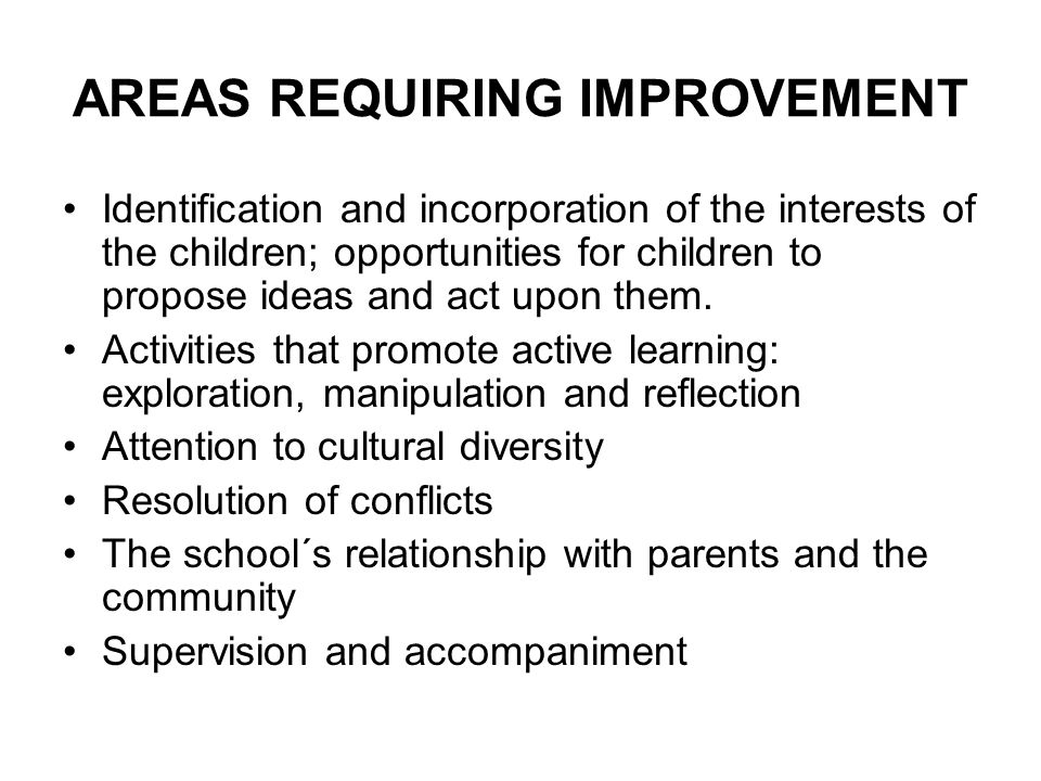AREAS REQUIRING IMPROVEMENT Identification and incorporation of the interests of the children; opportunities for children to propose ideas and act upon them.