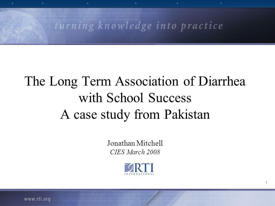 1 The Long Term Association of Diarrhea with School Success A case study from Pakistan Jonathan Mitchell CIES March 2008