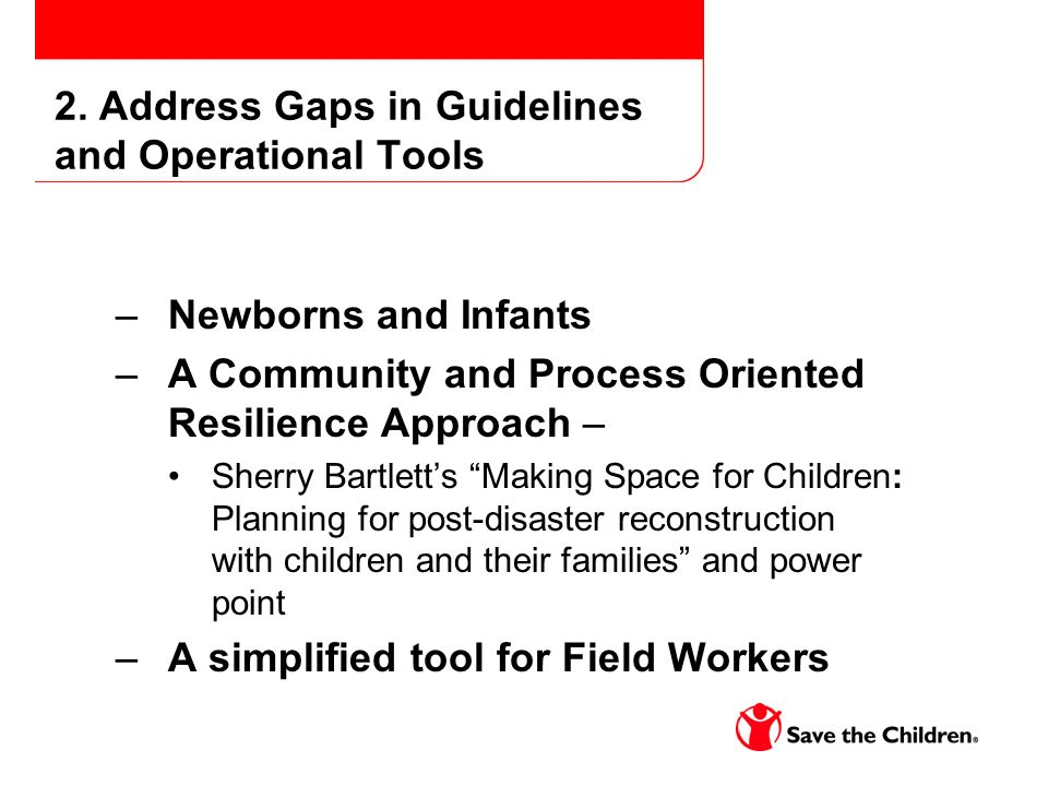 2. Address Gaps in Guidelines and Operational Tools –Newborns and Infants –A Community and Process Oriented Resilience Approach – Sherry Bartletts Mak