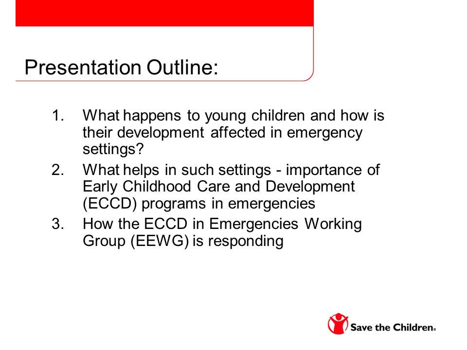 Presentation Outline: 1.What happens to young children and how is their development affected in emergency settings.