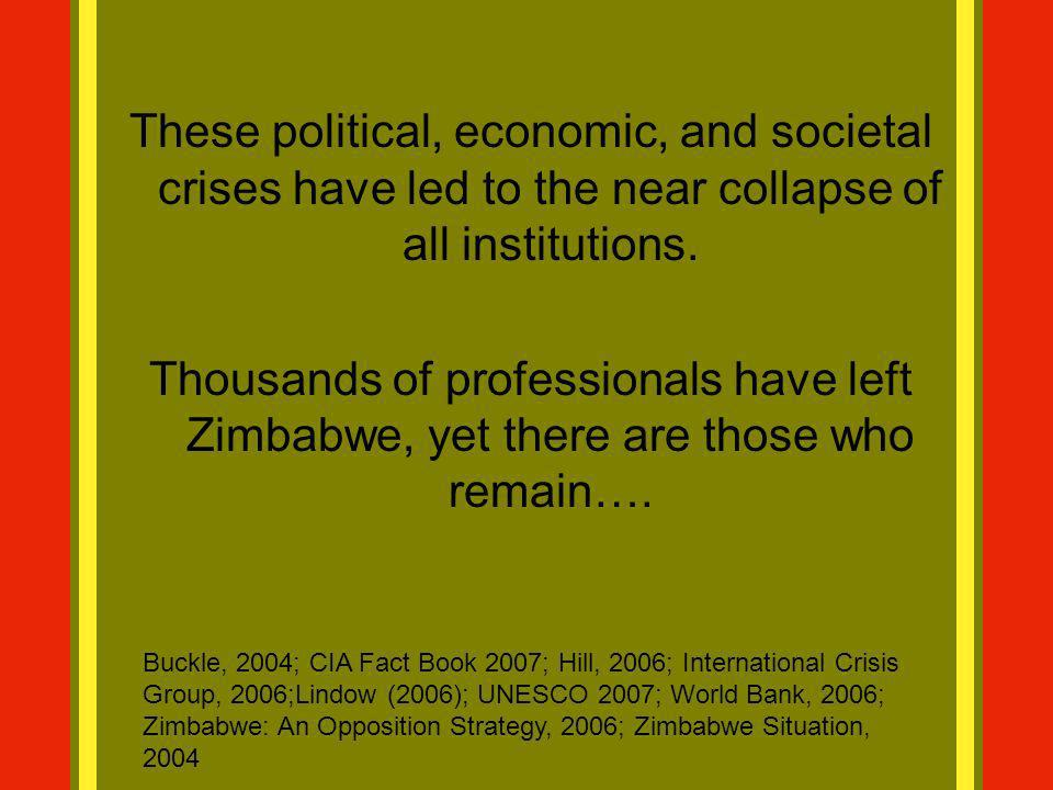 These political, economic, and societal crises have led to the near collapse of all institutions. Thousands of professionals have left Zimbabwe, yet t