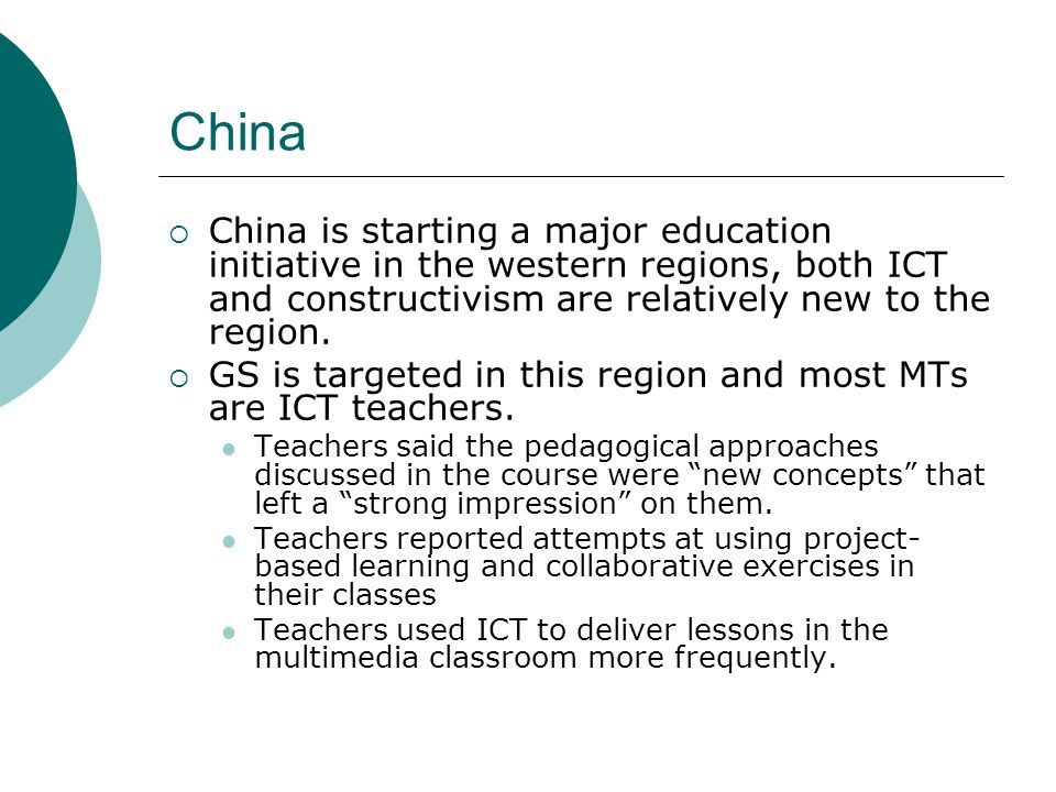 China China is starting a major education initiative in the western regions, both ICT and constructivism are relatively new to the region.