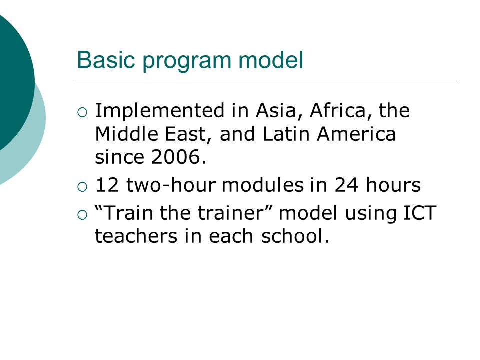 Basic program model Implemented in Asia, Africa, the Middle East, and Latin America since 2006. 12 two-hour modules in 24 hours Train the trainer mode