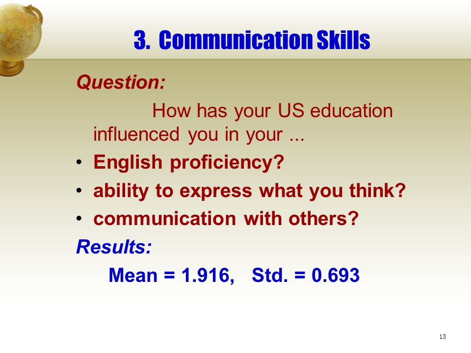 13 3. Communication Skills Question: How has your US education influenced you in your...