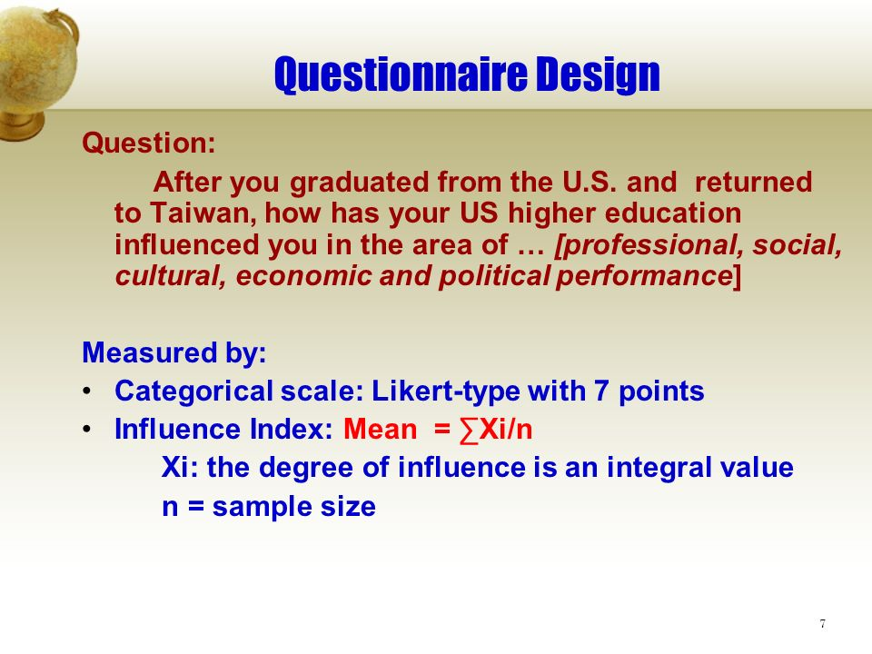 7 Questionnaire Design Question: After you graduated from the U.S. and returned to Taiwan, how has your US higher education influenced you in the area