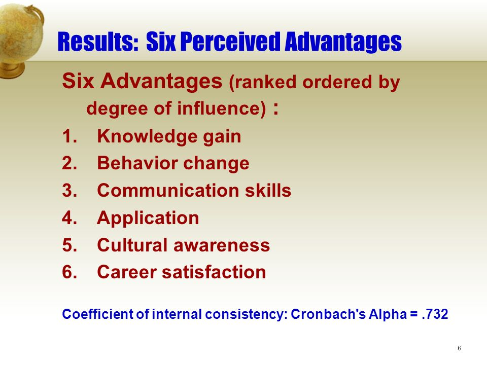 8 Results: Six Perceived Advantages Six Advantages (ranked ordered by degree of influence) : 1. Knowledge gain 2. Behavior change 3. Communication ski