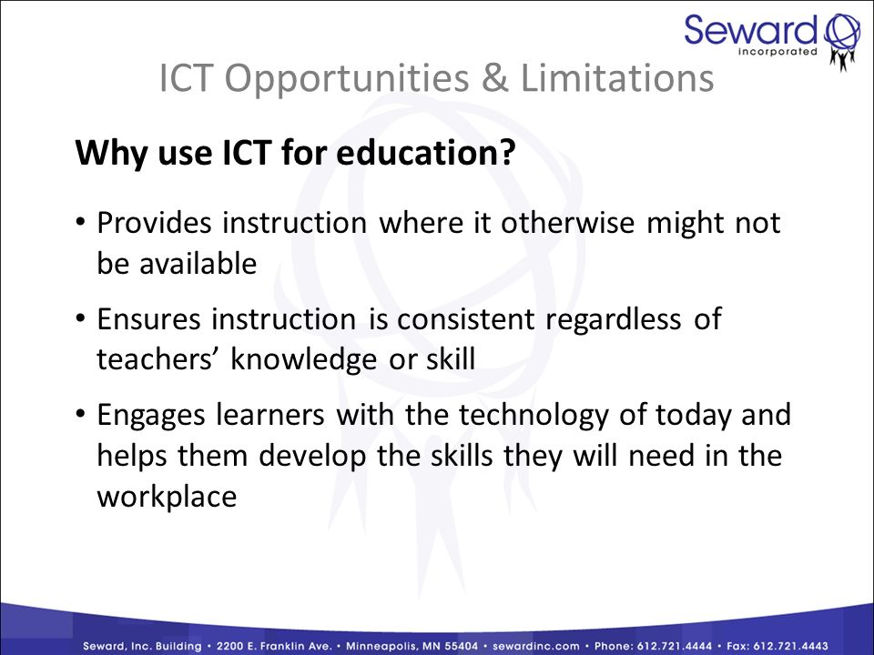 ICT Opportunities & Limitations Why use ICT for education.