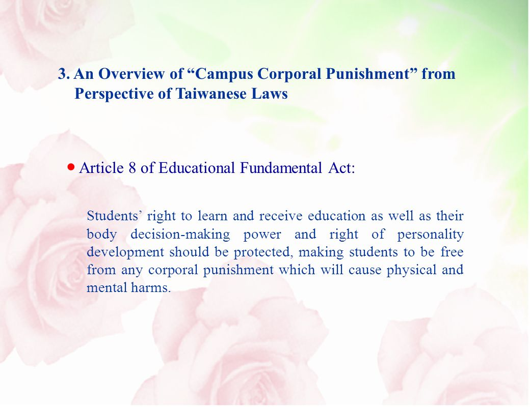 3. An Overview of Campus Corporal Punishment from Perspective of Taiwanese Laws Article 8 of Educational Fundamental Act: Students right to learn and