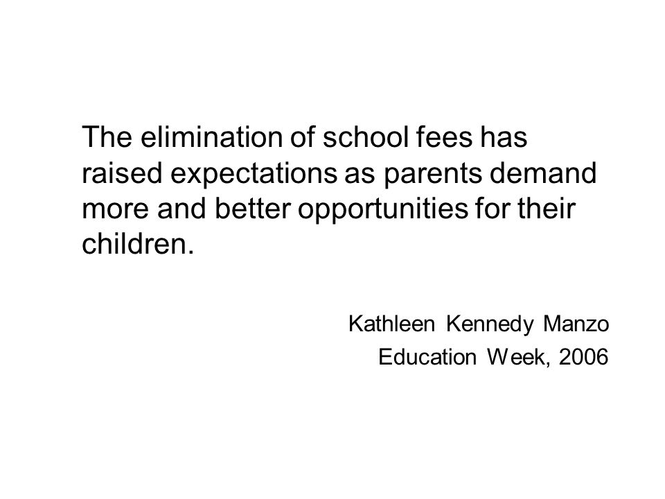 The elimination of school fees has raised expectations as parents demand more and better opportunities for their children.