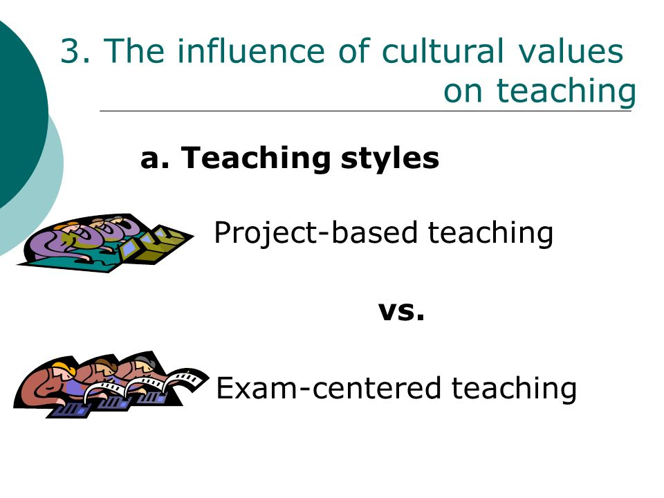 3. The influence of cultural values on teaching a.