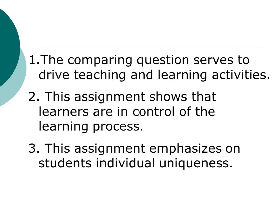 1.The comparing question serves to drive teaching and learning activities.