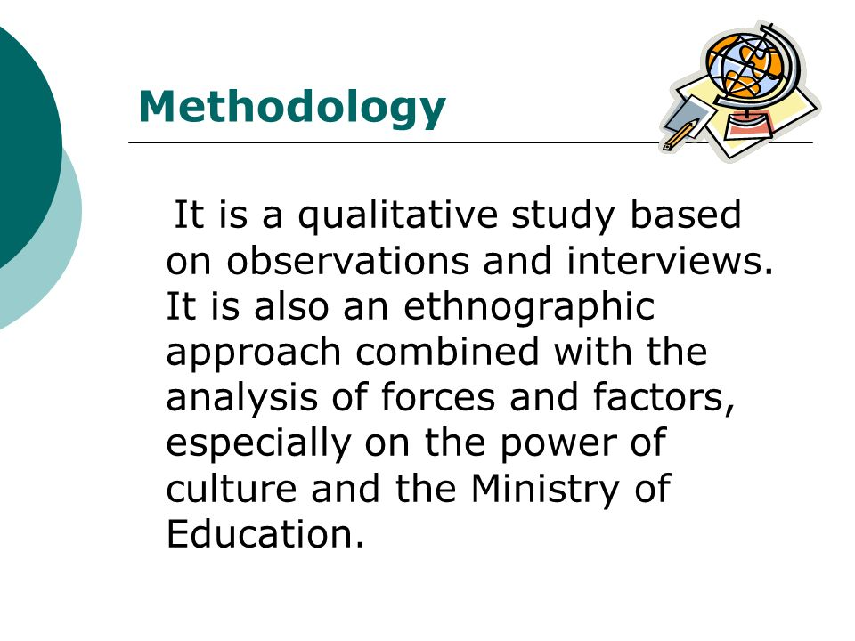 Methodology It is a qualitative study based on observations and interviews.