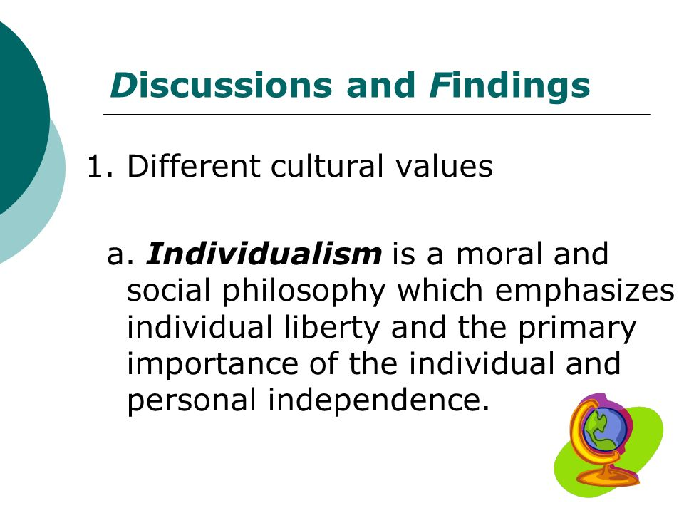 Discussions and Findings 1. Different cultural values a.