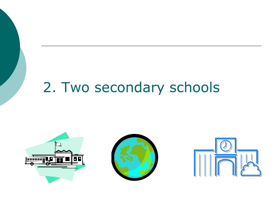 2. Two secondary schools