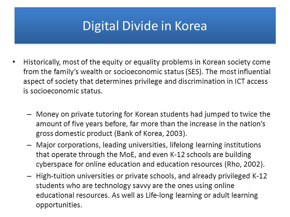 Historically, most of the equity or equality problems in Korean society come from the familys wealth or socioeconomic status (SES). The most influenti