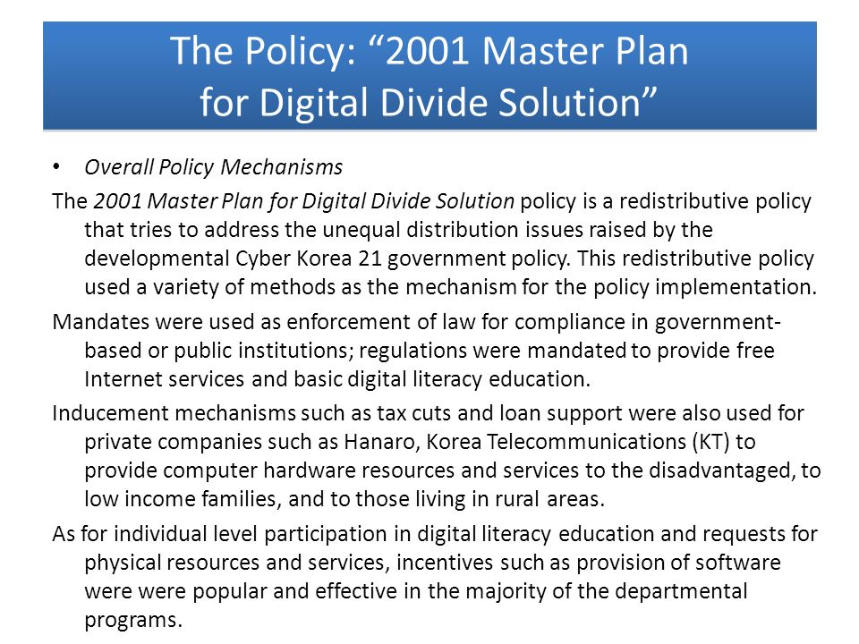 Overall Policy Mechanisms The 2001 Master Plan for Digital Divide Solution policy is a redistributive policy that tries to address the unequal distrib