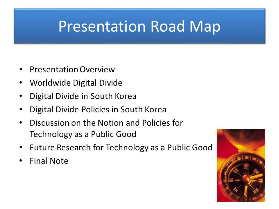 Presentation Road Map Presentation Overview Worldwide Digital Divide Digital Divide in South Korea Digital Divide Policies in South Korea Discussion o