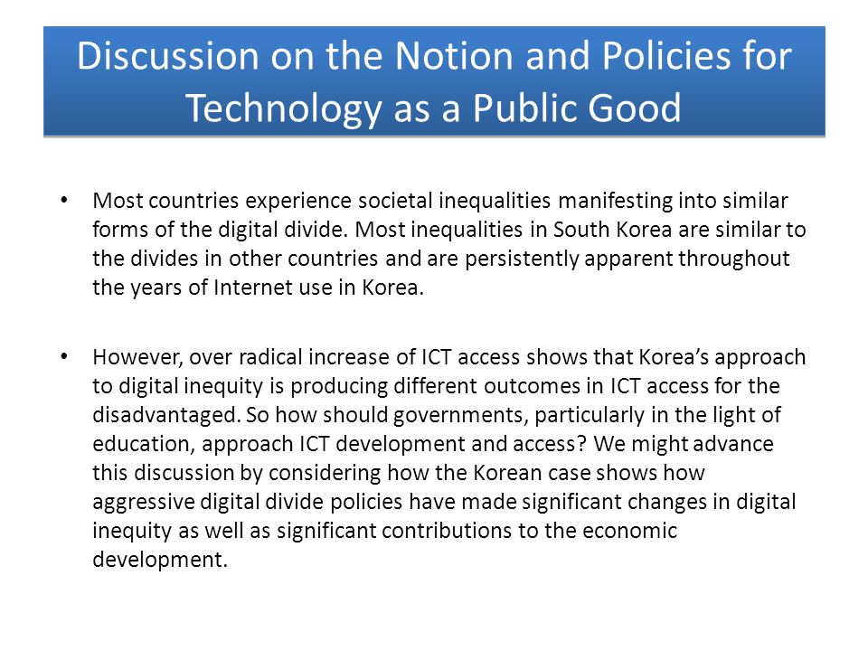 Discussion on the Notion and Policies for Technology as a Public Good Most countries experience societal inequalities manifesting into similar forms o
