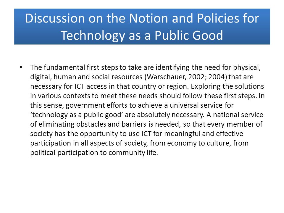 Discussion on the Notion and Policies for Technology as a Public Good The fundamental first steps to take are identifying the need for physical, digit