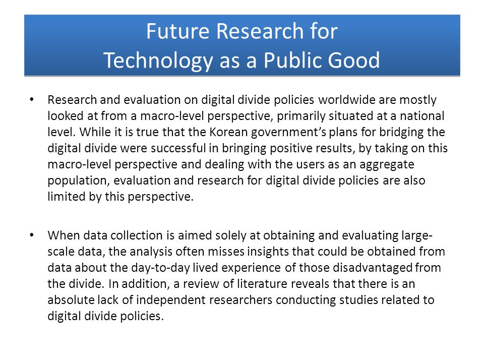 Research and evaluation on digital divide policies worldwide are mostly looked at from a macro-level perspective, primarily situated at a national lev