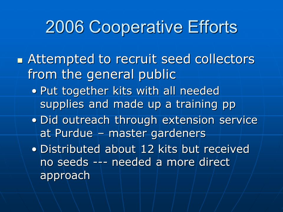 2006 Cooperative Efforts Attempted to recruit seed collectors from the general public Attempted to recruit seed collectors from the general public Put
