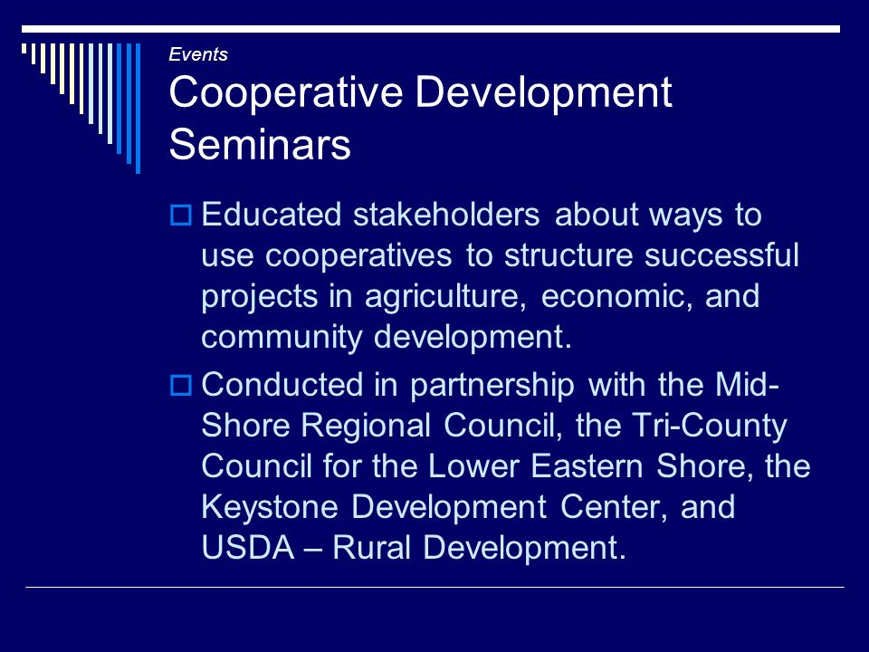 Events Cooperative Development Seminars Educated stakeholders about ways to use cooperatives to structure successful projects in agriculture, economic, and community development.