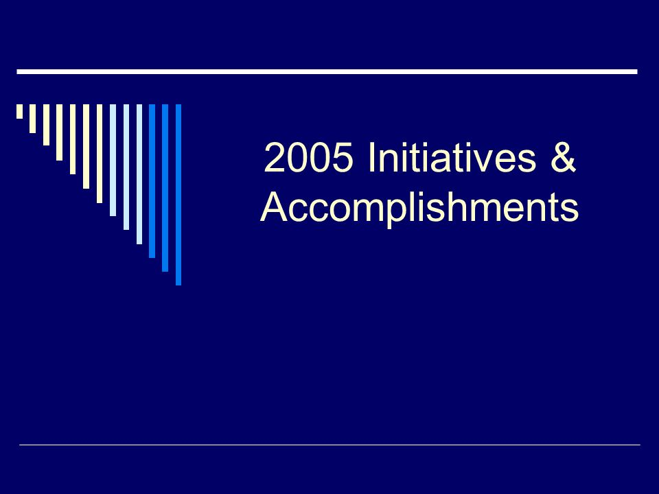 2005 Initiatives & Accomplishments