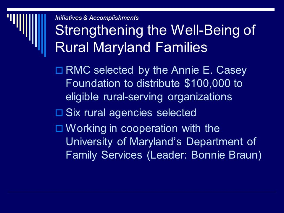 Initiatives & Accomplishments Strengthening the Well-Being of Rural Maryland Families RMC selected by the Annie E. Casey Foundation to distribute $100