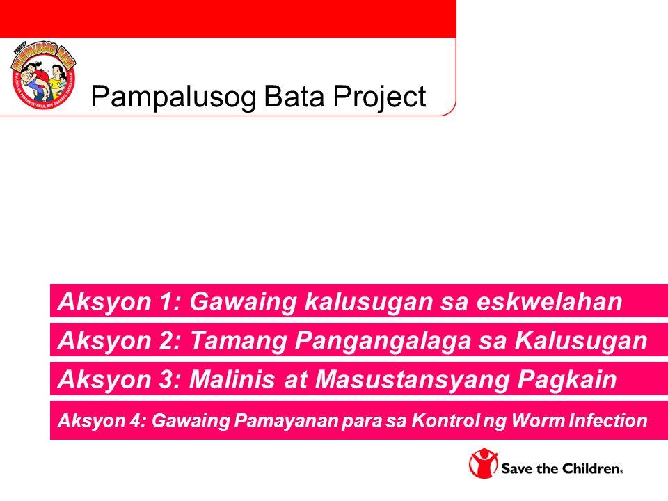 Pampalusog Bata Project Aksyon 2: Tamang Pangangalaga sa Kalusugan Aksyon 3: Malinis at Masustansyang Pagkain Aksyon 4: Gawaing Pamayanan para sa Kontrol ng Worm Infection Aksyon 1: Gawaing kalusugan sa eskwelahan