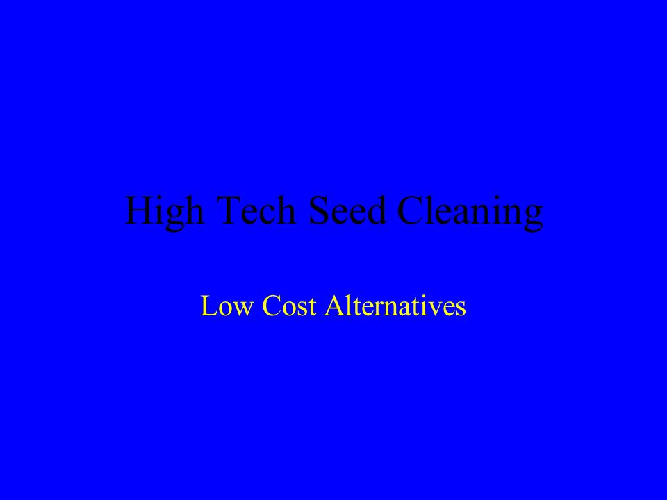 High Tech Seed Cleaning Low Cost Alternatives