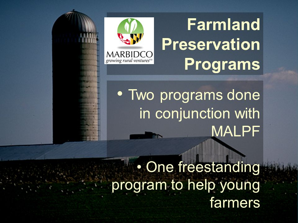 Farmland Preservation Programs Two programs done in conjunction with MALPF One freestanding program to help young farmers