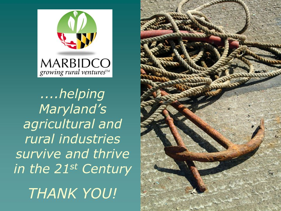 ....helping Marylands agricultural and rural industries survive and thrive in the 21 st Century THANK YOU!