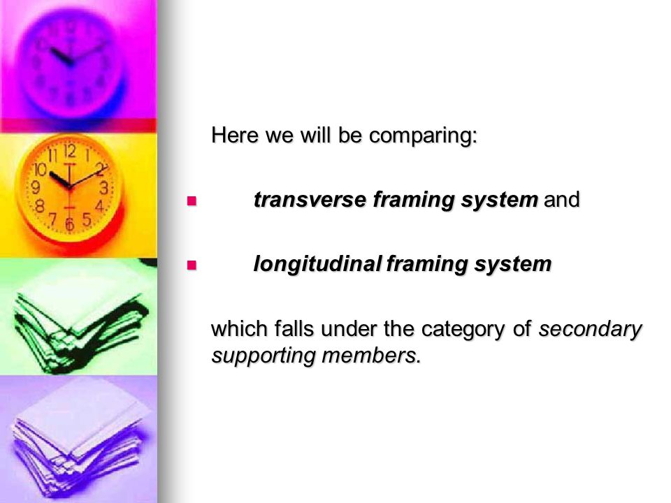 Here we will be comparing: transverse framing system and transverse framing system and longitudinal framing system longitudinal framing system which falls under the category of secondary supporting members.