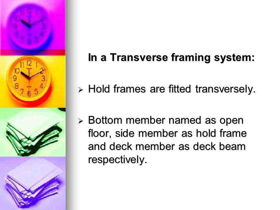 In a Transverse framing system: Hold frames are fitted transversely. Hold frames are fitted transversely. Bottom member named as open floor, side memb