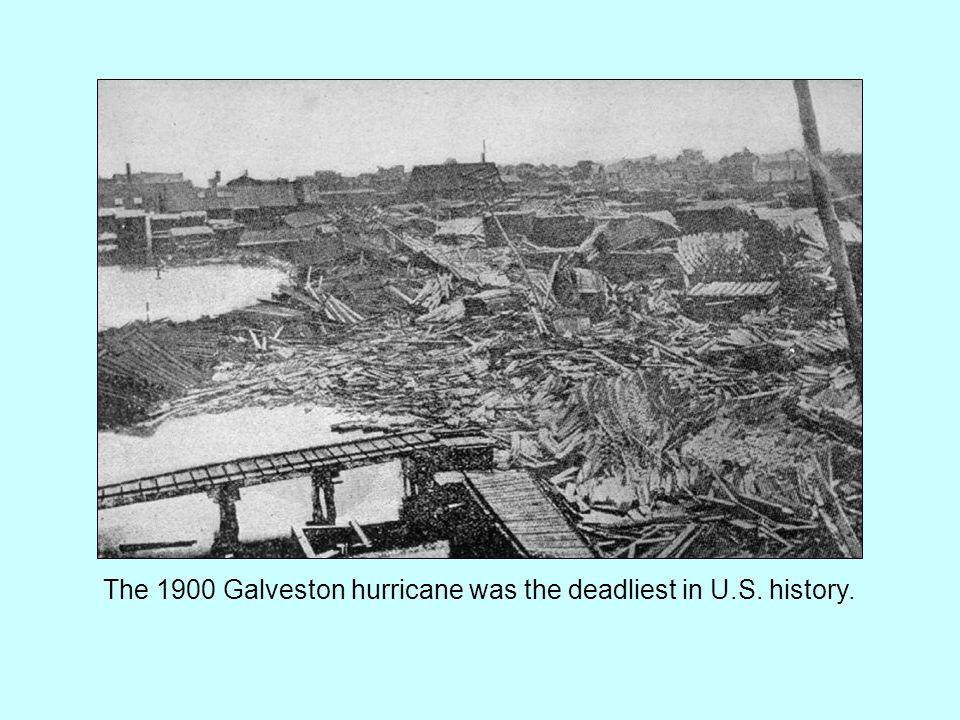 The 1900 Galveston hurricane was the deadliest in U.S. history.