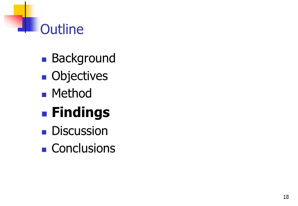 18 Background Objectives Method Findings Discussion Conclusions Outline