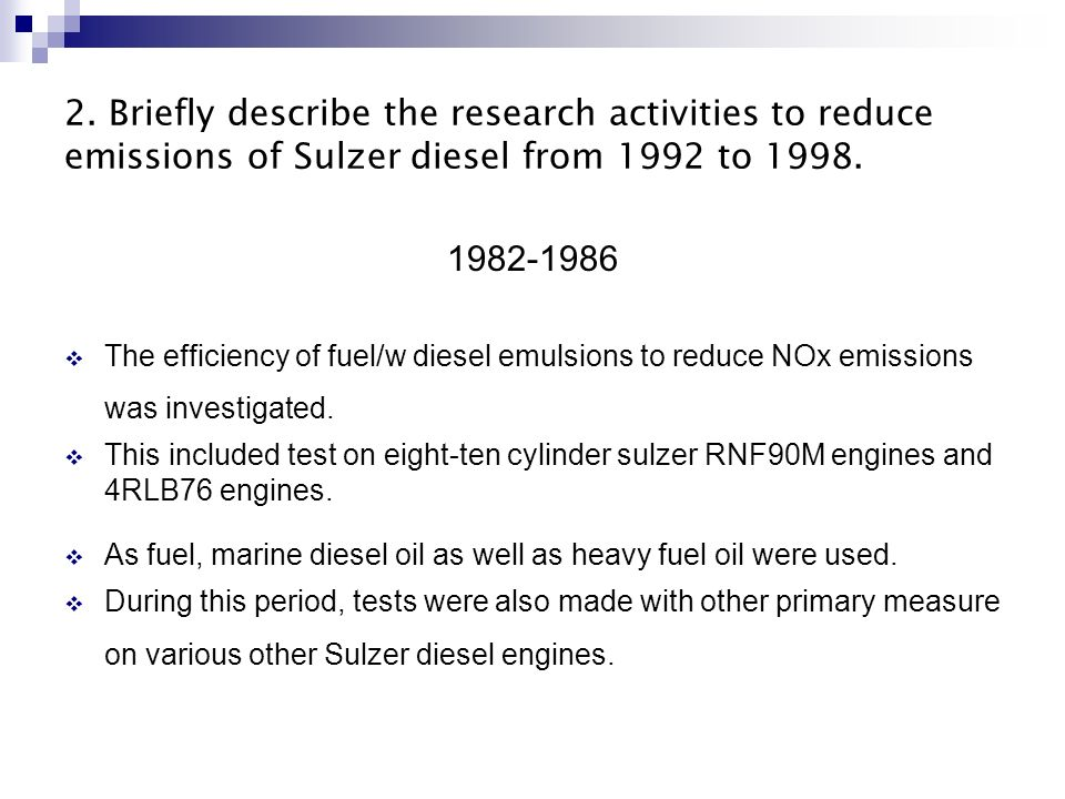 2. Briefly describe the research activities to reduce emissions of Sulzer diesel from 1992 to 1998. 1982-1986 The efficiency of fuel/w diesel emulsion