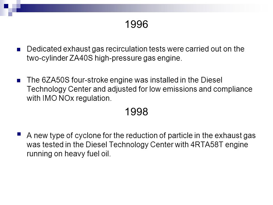 1996 Dedicated exhaust gas recirculation tests were carried out on the two-cylinder ZA40S high-pressure gas engine. The 6ZA50S four-stroke engine was