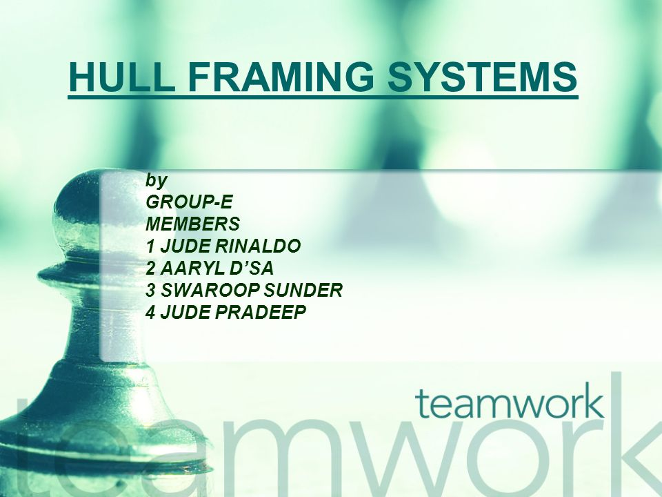HULL FRAMING SYSTEMS by GROUP-E MEMBERS 1 JUDE RINALDO 2 AARYL DSA 3 SWAROOP SUNDER 4 JUDE PRADEEP