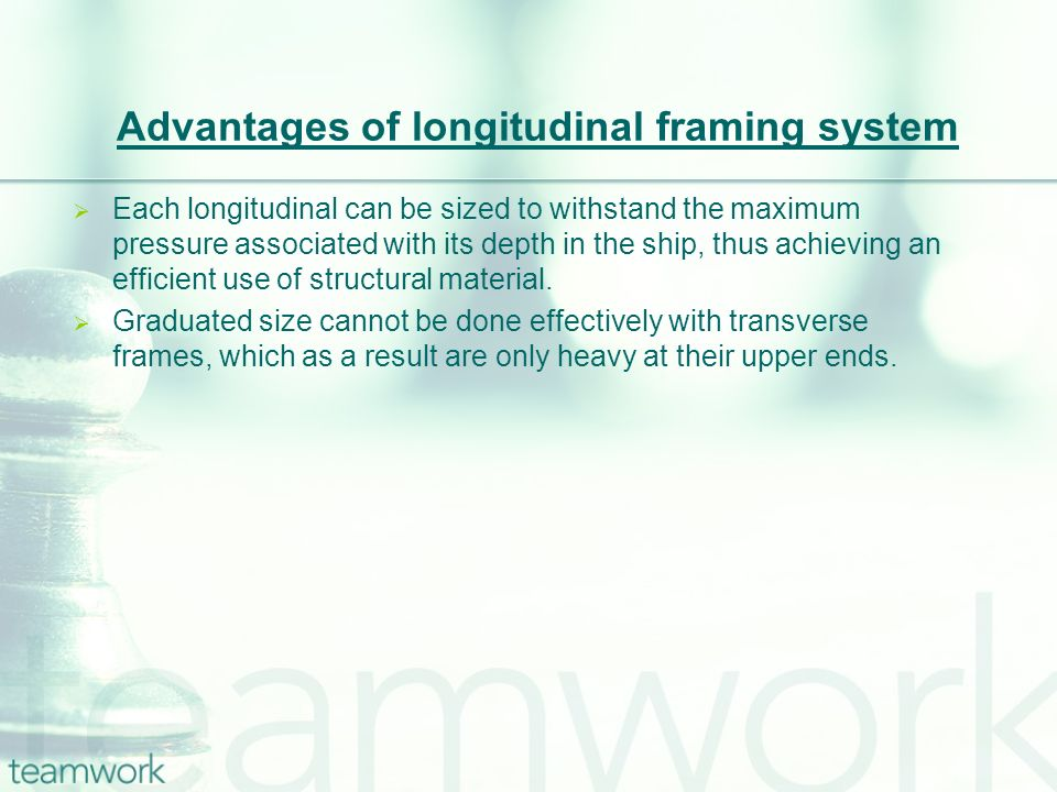 Each longitudinal can be sized to withstand the maximum pressure associated with its depth in the ship, thus achieving an efficient use of structural