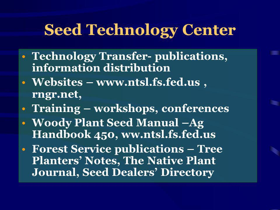 Seed Technology Center Technology Transfer- publications, information distribution Websites – www.ntsl.fs.fed.us, rngr.net, Training – workshops, conferences Woody Plant Seed Manual –Ag Handbook 450, ww.ntsl.fs.fed.us Forest Service publications – Tree Planters Notes, The Native Plant Journal, Seed Dealers Directory