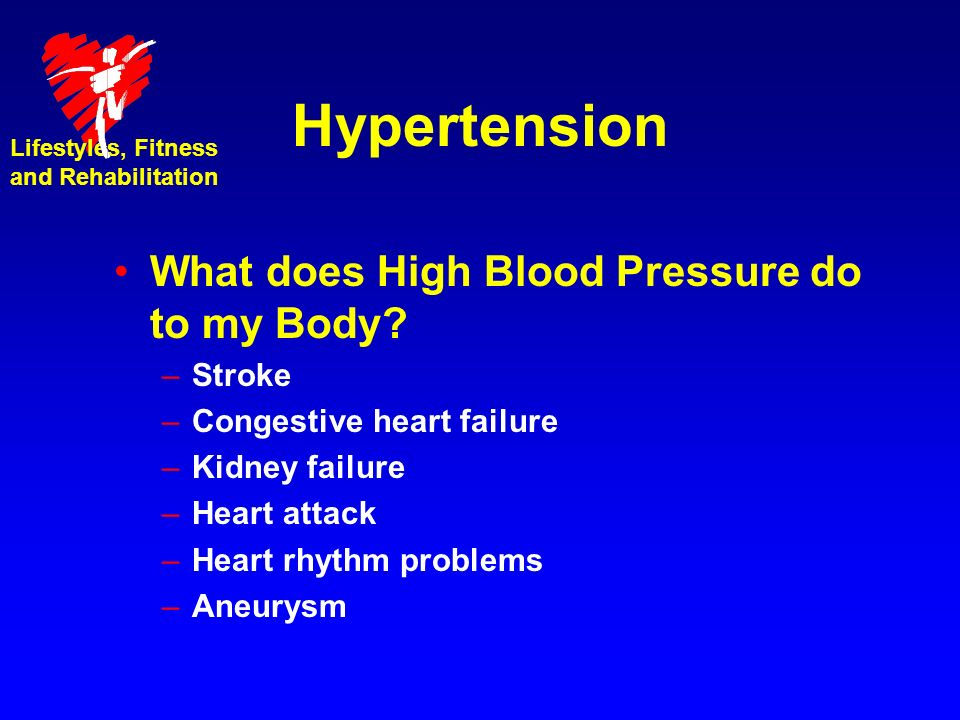 Hypertension What does High Blood Pressure do to my Body.