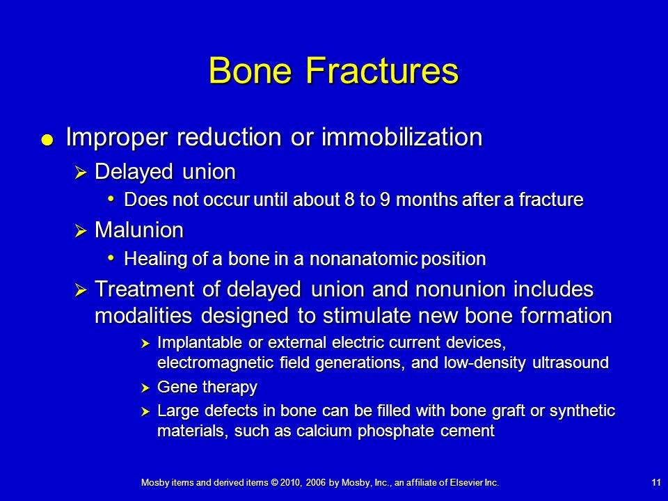 Mosby items and derived items © 2010, 2006 by Mosby, Inc., an affiliate of Elsevier Inc. 11 Bone Fractures Improper reduction or immobilization Improp
