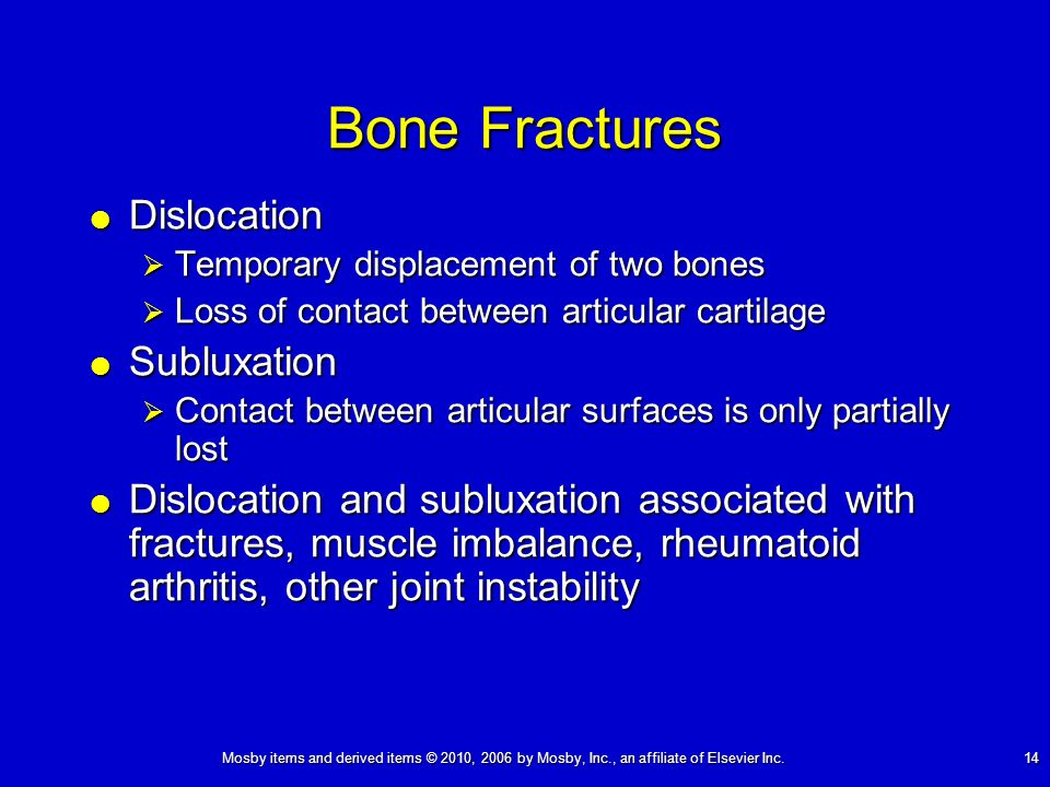 Mosby items and derived items © 2010, 2006 by Mosby, Inc., an affiliate of Elsevier Inc. 14 Bone Fractures Dislocation Dislocation Temporary displacem