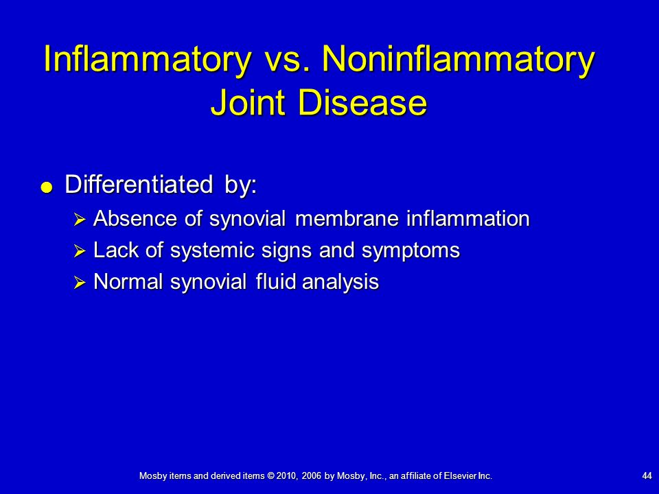 Mosby items and derived items © 2010, 2006 by Mosby, Inc., an affiliate of Elsevier Inc. 44 Inflammatory vs. Noninflammatory Joint Disease Differentia
