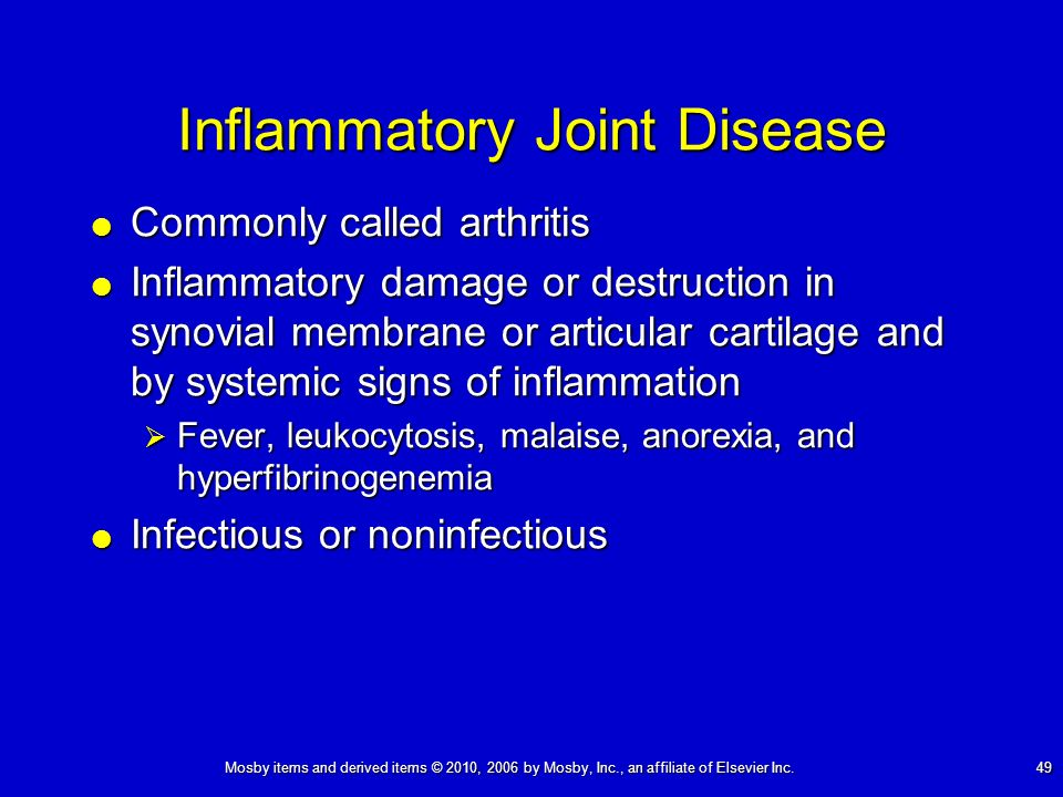 Mosby items and derived items © 2010, 2006 by Mosby, Inc., an affiliate of Elsevier Inc. 49 Inflammatory Joint Disease Commonly called arthritis Commo