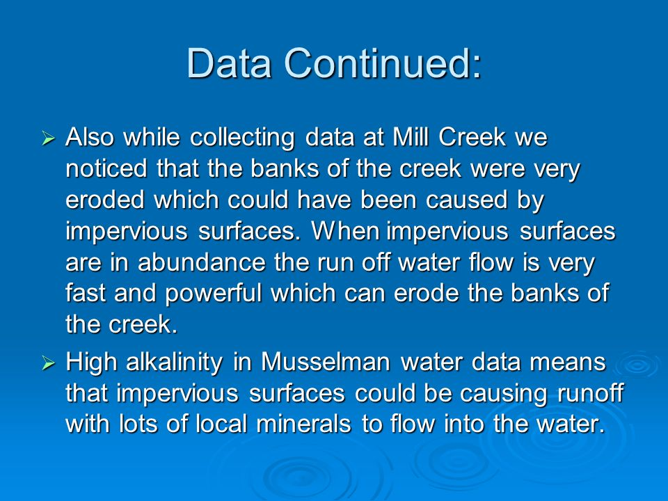 Data Continued: Also while collecting data at Mill Creek we noticed that the banks of the creek were very eroded which could have been caused by imper